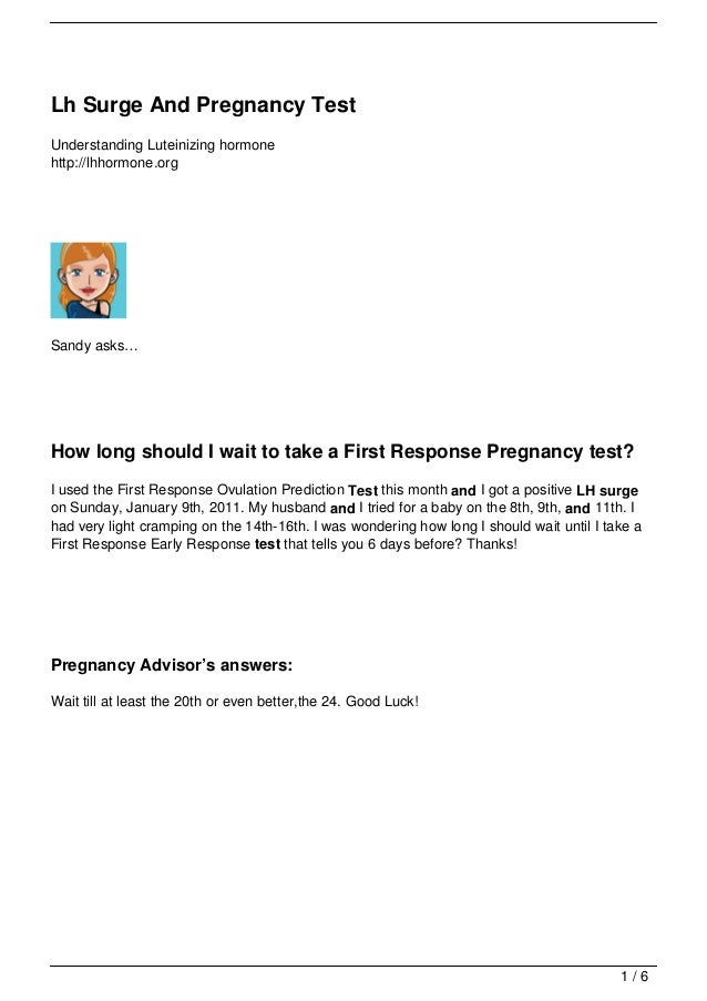 Lh Surge And Pregnancy TestUnderstanding Luteinizing hormonehttp://lhhormone.orgSandy asks…How long should I wait to take ...
