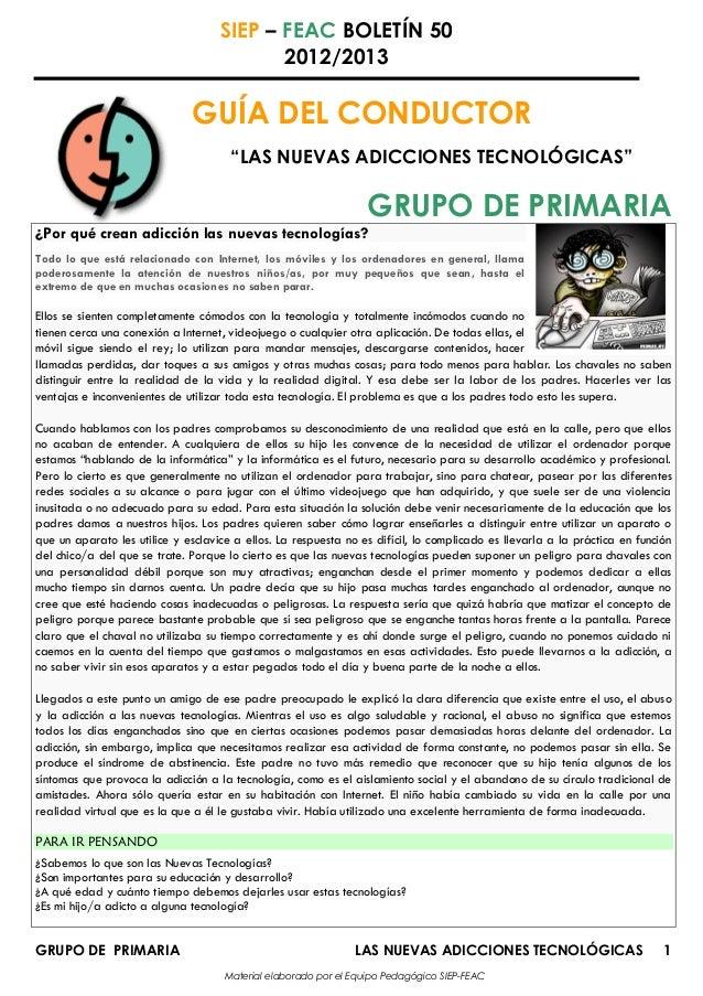 SIEP – FEAC BOLETÍN 502012/2013GRUPO DE PRIMARIA LAS NUEVAS ADICCIONES TECNOLÓGICAS 1Material elaborado por el Equipo Peda...