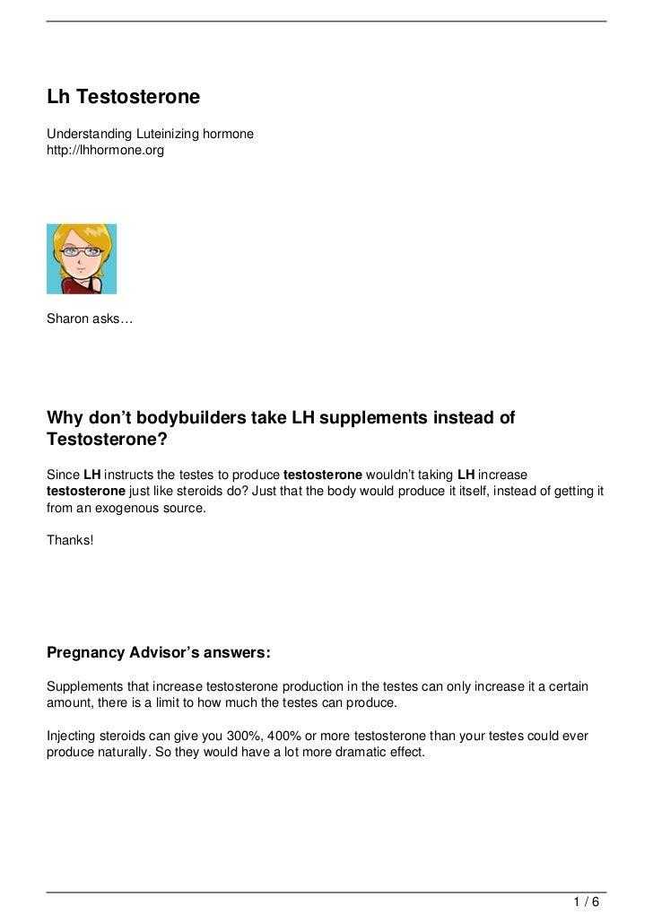 Lh TestosteroneUnderstanding Luteinizing hormonehttp://lhhormone.orgSharon asks…Why don't bodybuilders take LH supplements...