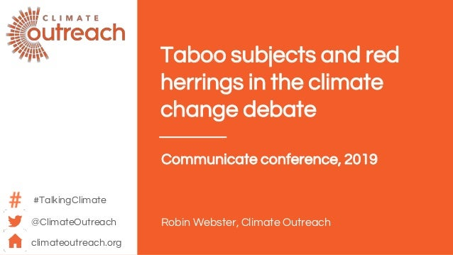 @ClimateOutreach climateoutreach.org Taboo subjects and red herrings in the climate change debate Communicate conference, ...