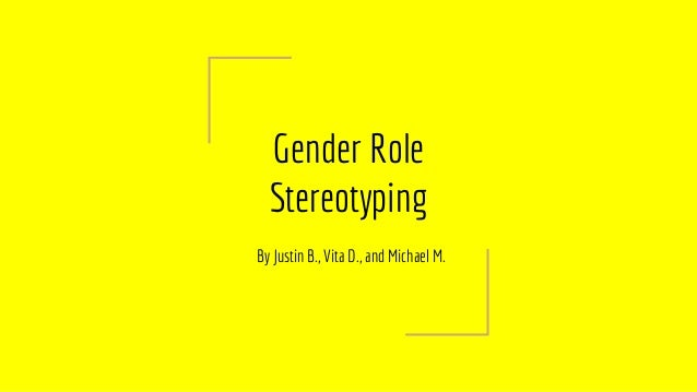 gender roles and stereotypes Even though some of them did portray female gender roles  although the media isn't yet representing either gender void of stereotypes.
