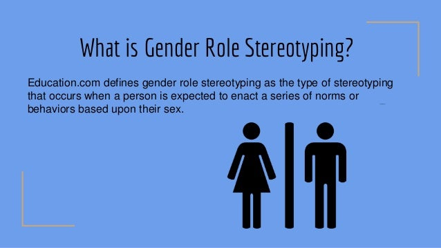 gender role stereotyping Gender roles and society gender roles are based on the different expecta- base their perceptions about appropriate gender roles upon gender stereotypes.