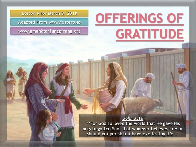"""Lesson 9 for March 3, 2018 Adapted From www.fustero.es www.gmahktanjungpinang.org John 3:16 """"'For God so loved the world t..."""