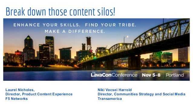 Break down those content silos! Laurel Nicholes, Director, Product Content Experience F5 Networks Niki Vecsei Harrold Dire...