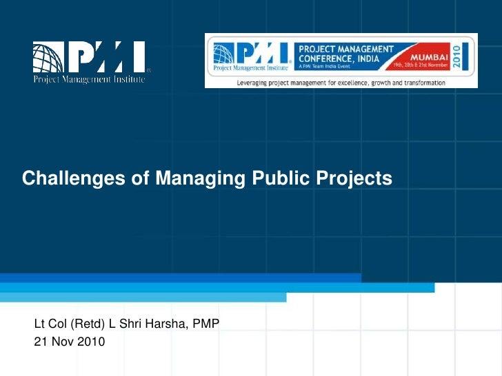 Challenges of Managing Public Projects<br />Lt Col (Retd) L ShriHarsha, PMP<br />21 Nov 2010<br />