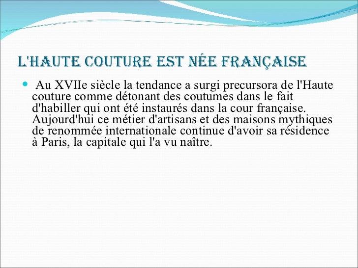 L'Haute couture est née française   <ul><li>Au XVIIe siècle la tendance a surgi precursora de l'Haute couture comme détona...