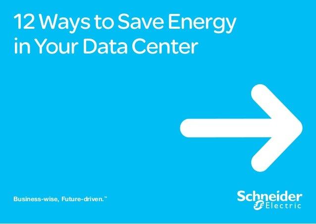 12WaystoSaveEnergy inYourDataCenter Business-wise, Future-driven.™