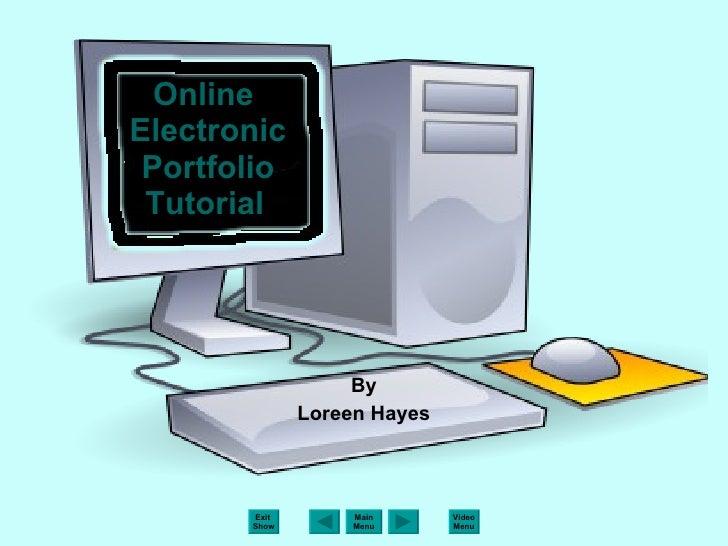 Online  Electronic Portfolio Tutorial   By Loreen Hayes