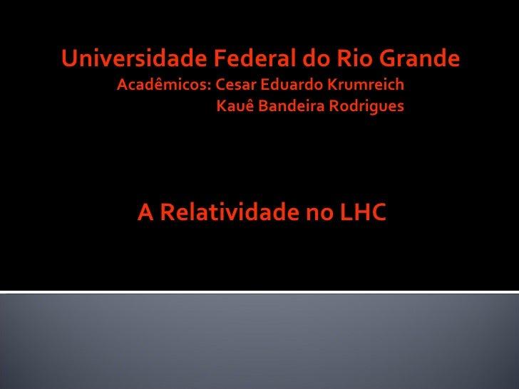 Universidade Federal do Rio Grande Acadêmicos: Cesar Eduardo Krumreich   Kauê Bandeira Rodrigues <ul><li>A Relatividade no...