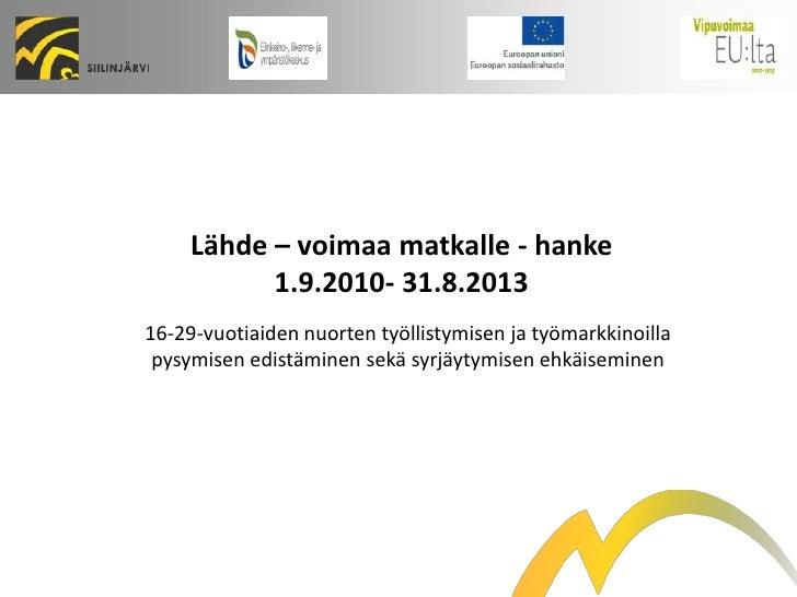 Lähde – voimaa matkalle - hanke 1.9.2010- 31.8.2013<br />16-29-vuotiaiden nuorten työllistymisen ja työmarkkinoilla pysymi...