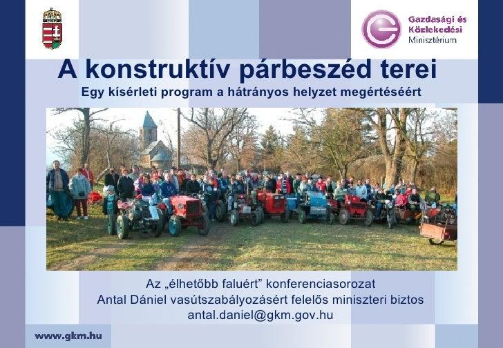 """A konstruktív párbeszéd terei  Egy kísérleti program a hátrányos helyzet megértéséért Az """"élhetőbb faluért"""" konferenciasor..."""