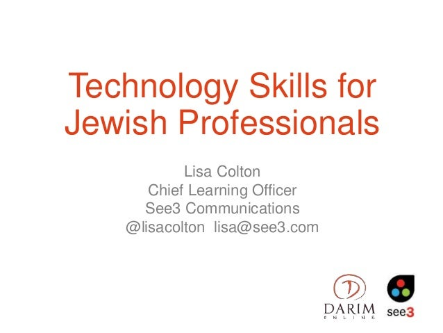Technology Skills for Jewish Professionals Lisa Colton Chief Learning Officer See3 Communications @lisacolton lisa@see3.com