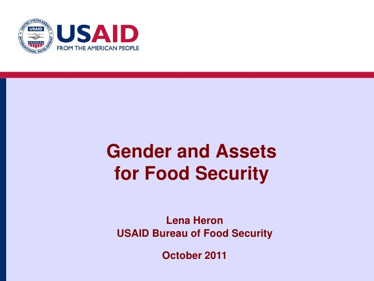 Gender and Assets for Food Security         Lena Heron USAID Bureau of Food Security         October 2011