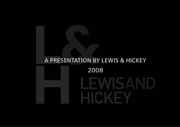 A PRESENTATION BY LEWIS & HICKEY              2008