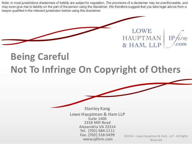 Being Careful Not To Infringe On Copyright of Others Stanley Kang Lowe Hauptman & Ham LLP Suite 1400 2318 Mill Road Alexan...