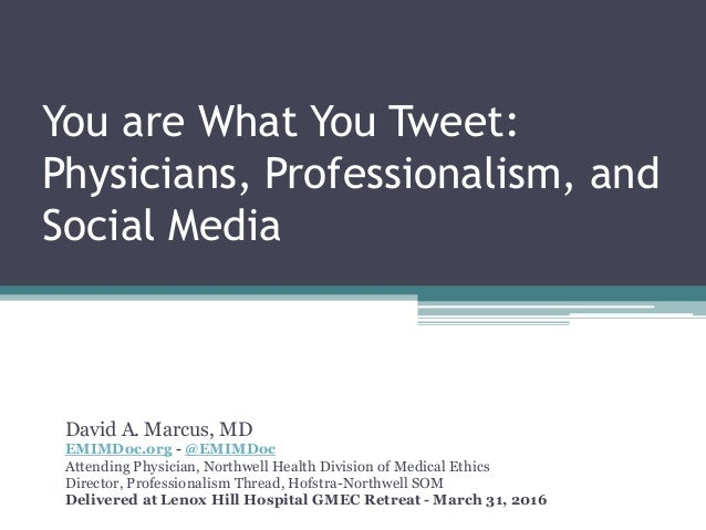 You are What You Tweet: Physicians, Professionalism, and Social Media David A. Marcus, MD EMIMDoc.org - @EMIMDoc Attending...