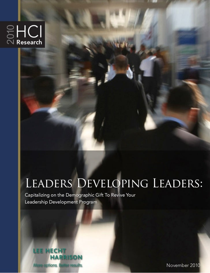 HCI2010   Research       Leaders Developing Leaders:       Capitalizing on the Demographic Gift To Revive Your       Leade...