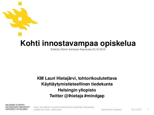 Kohti innostavampaa opiskelua Esitetty Olarin lukiossa Espoossa 23.10.2013  -  KM Lauri Hietajärvi, tohtorikoulutettava Kä...