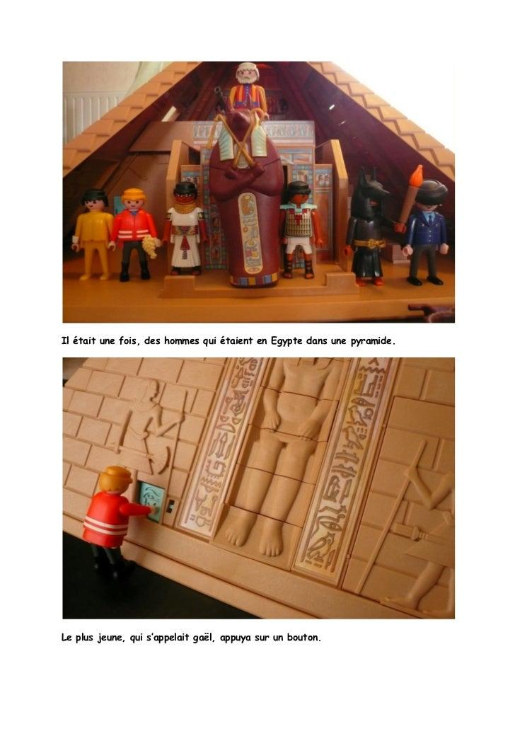 Il était une fois, des hommes qui étaient en Egypte dans une pyramide.Le plus jeune, qui s'appelait gaël, appuya sur un bo...