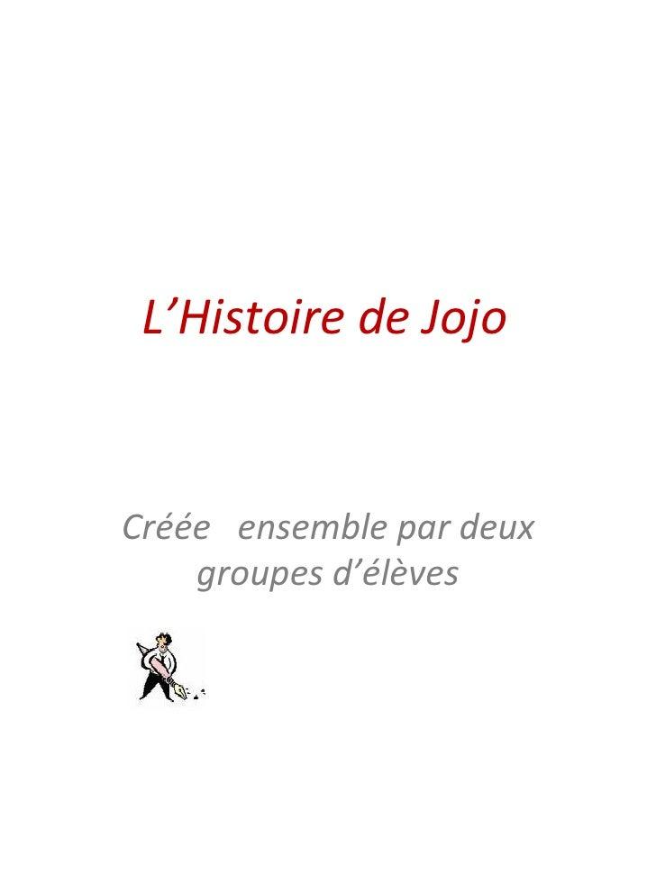 L'Histoire de Jojo Cr éée   ensemble par deux groupes d' é l è ves