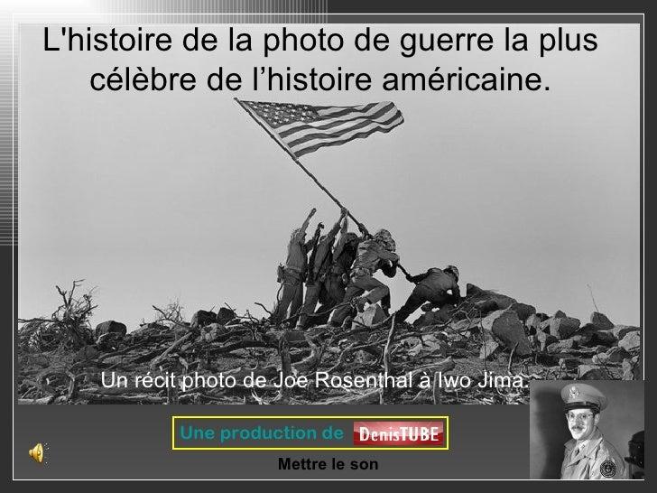 Lhistoire de la photo de guerre la plus    célèbre de l'histoire américaine.    Un récit photo de Joe Rosenthal à Iwo Jima...