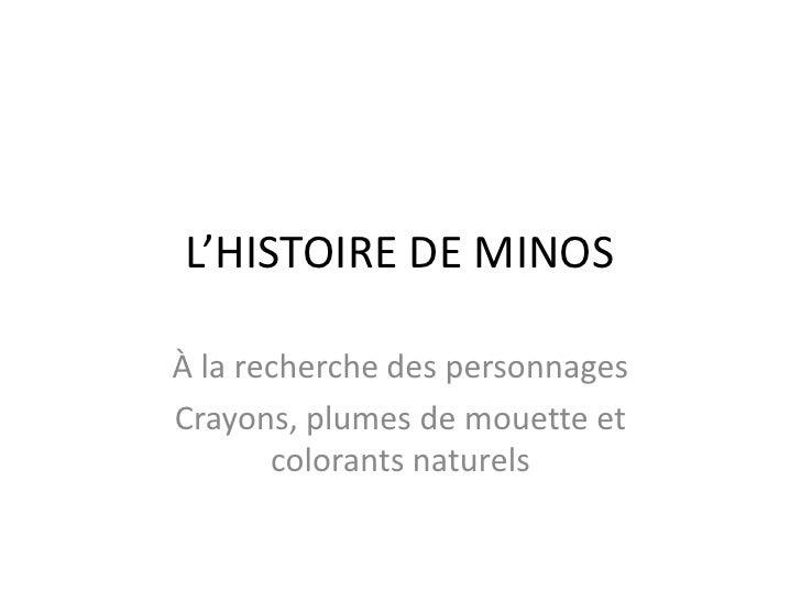 L'HISTOIRE DE MINOS<br />À la recherche des personnages<br />Crayons, plumes de mouette et colorantsnaturels<br />