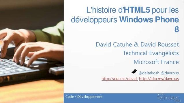 Lhistoire dHTML5 pour lesdéveloppeurs Windows Phone8David Catuhe & David RoussetTechnical EvangelistsMicrosoft FranceCode ...