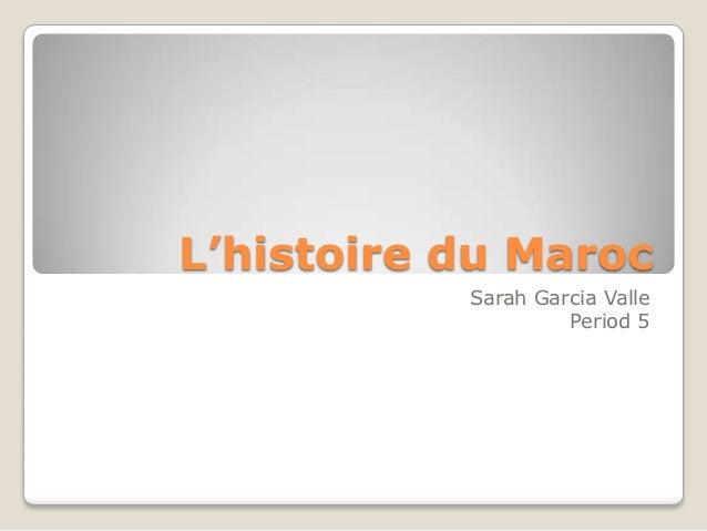 L'histoire du Maroc           Sarah Garcia Valle                    Period 5
