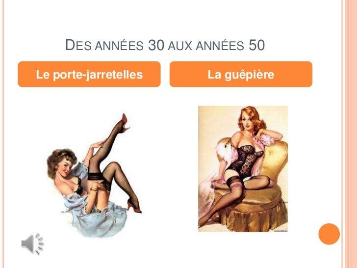 DES ANNÉES 30 AUX ANNÉES 50Le porte-jarretelles    La guêpière