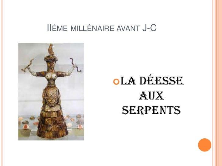 IIÈME MILLÉNAIRE AVANT J-C               La Déesse                   aux                 serpents