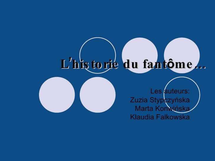 L'historie du fant ô me… Les auteurs: Zuzia Stypczyńska Marta Konwińska Klaudia Falkowska