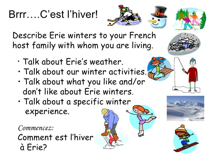 Brrr….C'est l'hiver! Describe Erie winters to your French host family with whom you are living. <ul><li>Talk about Erie's ...