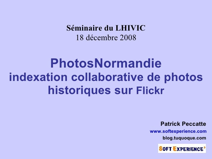 Séminaire du LHIVIC             18 décembre 2008          PhotosNormandie indexation collaborative de photos       histori...