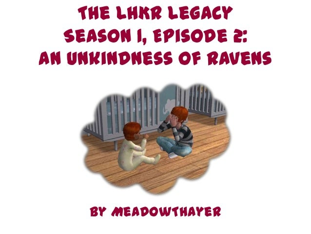 The LHKR Legacy  Season 1, Episode 2:An Unkindness of Ravens     By MeadowThayer