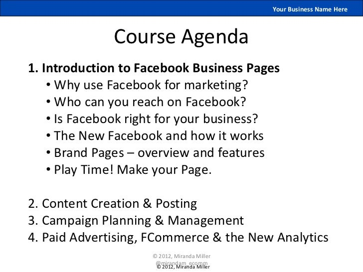 Your Business Name Here              Course Agenda1. Introduction to Facebook Business Pages    • Why use Facebook for mar...