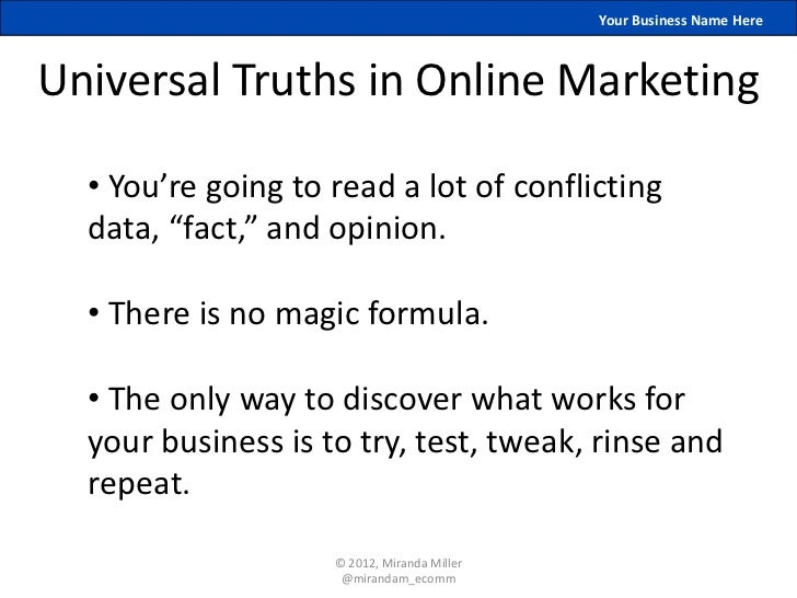 """Your Business Name HereUniversal Truths in Online Marketing  • You're going to read a lot of conflicting  data, """"fact,"""" an..."""