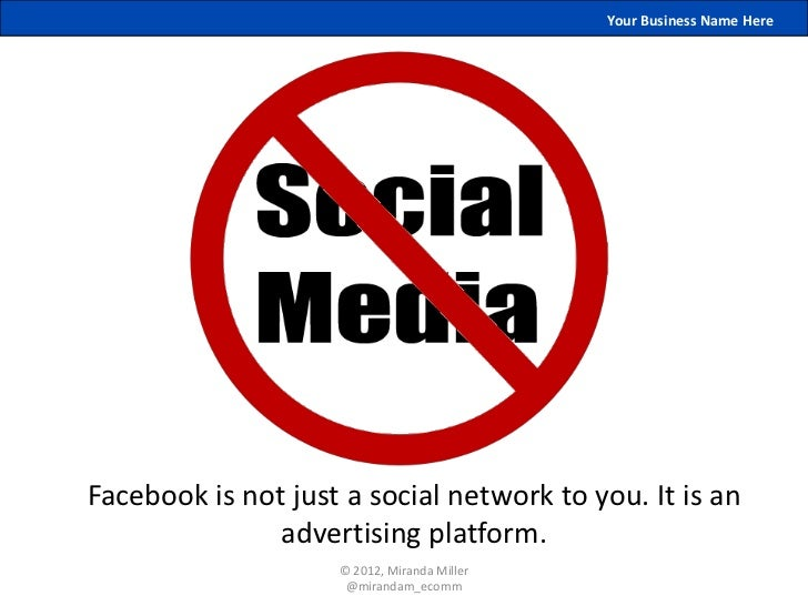 Your Business Name HereFacebook is not just a social network to you. It is an               advertising platform.         ...