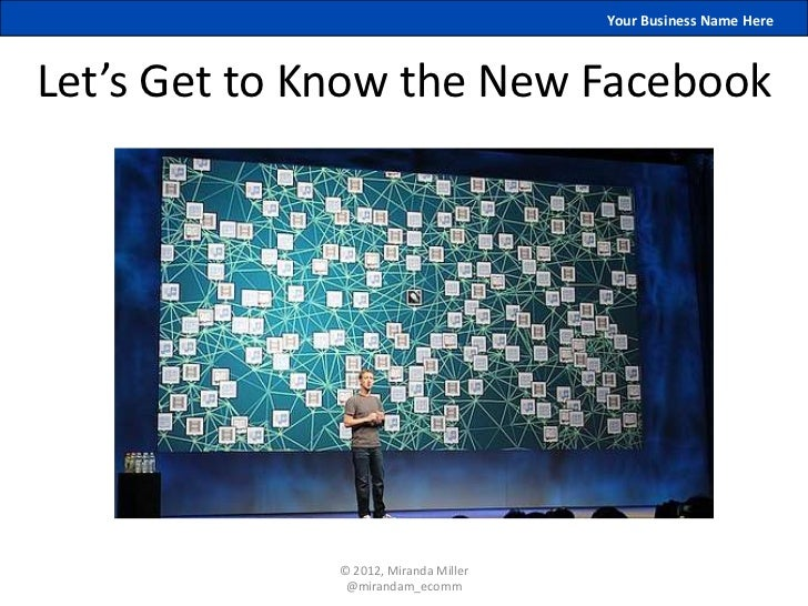Your Business Name HereLet's Get to Know the New Facebook              © 2012, Miranda Miller               @mirandam_ecomm