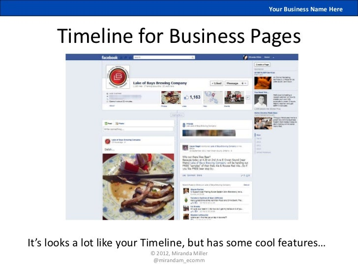 Your Business Name Here      Timeline for Business PagesIt's looks a lot like your Timeline, but has some cool features…  ...
