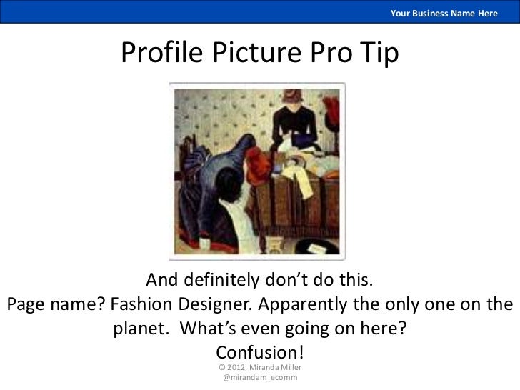 Your Business Name Here             Profile Picture Pro Tip               And definitely don't do this.Page name? Fashion ...