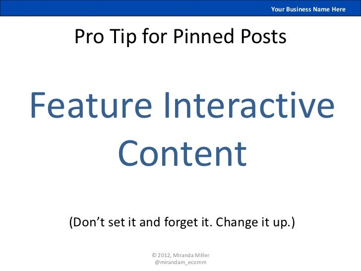 Your Business Name Here  Pro Tip for Pinned PostsFeature Interactive     Content  (Don't set it and forget it. Change it u...