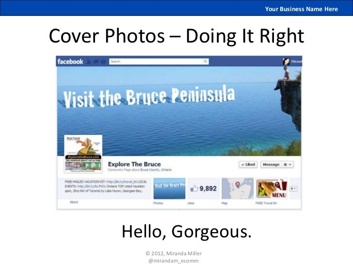 Your Business Name HereCover Photos – Doing It Right        Hello, Gorgeous.          © 2012, Miranda Miller           @mi...