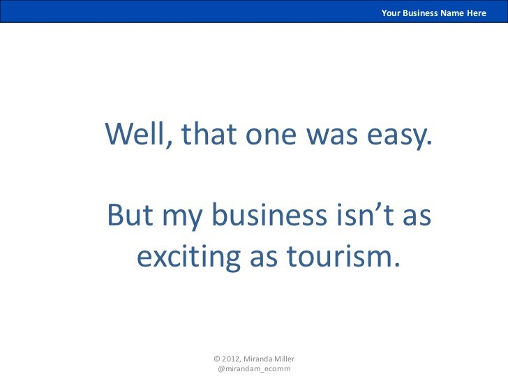 Your Business Name HereWell, that one was easy.But my business isn't as  exciting as tourism.       © 2012, Miranda Miller...