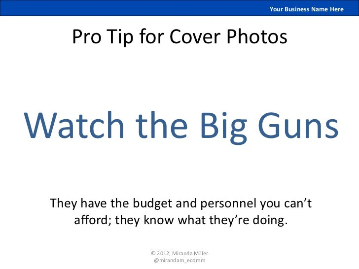 Your Business Name Here    Pro Tip for Cover PhotosWatch the Big Guns They have the budget and personnel you can't    affo...