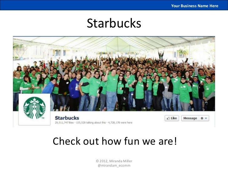 Your Business Name Here      StarbucksCheck out how fun we are!        © 2012, Miranda Miller         @mirandam_ecomm