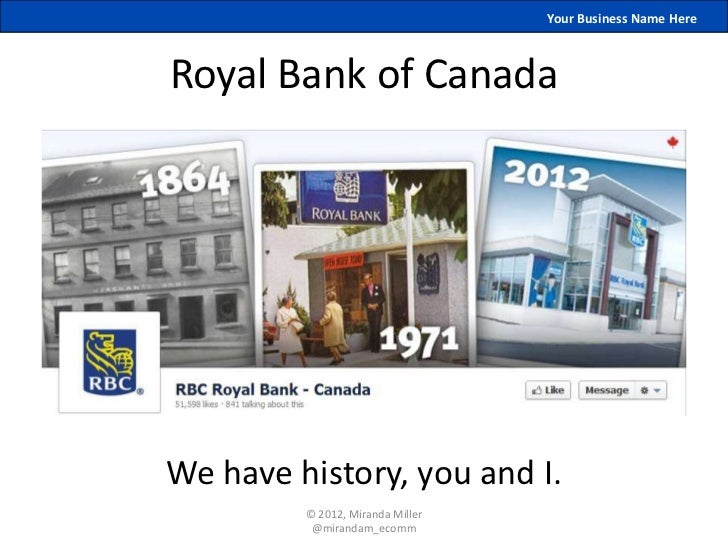 Your Business Name HereRoyal Bank of CanadaWe have history, you and I.         © 2012, Miranda Miller          @mirandam_e...
