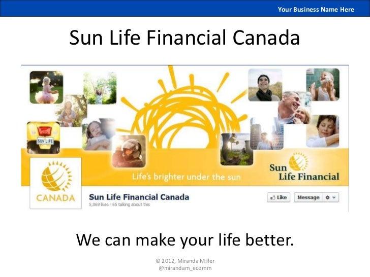 Your Business Name HereSun Life Financial CanadaWe can make your life better.          © 2012, Miranda Miller           @m...