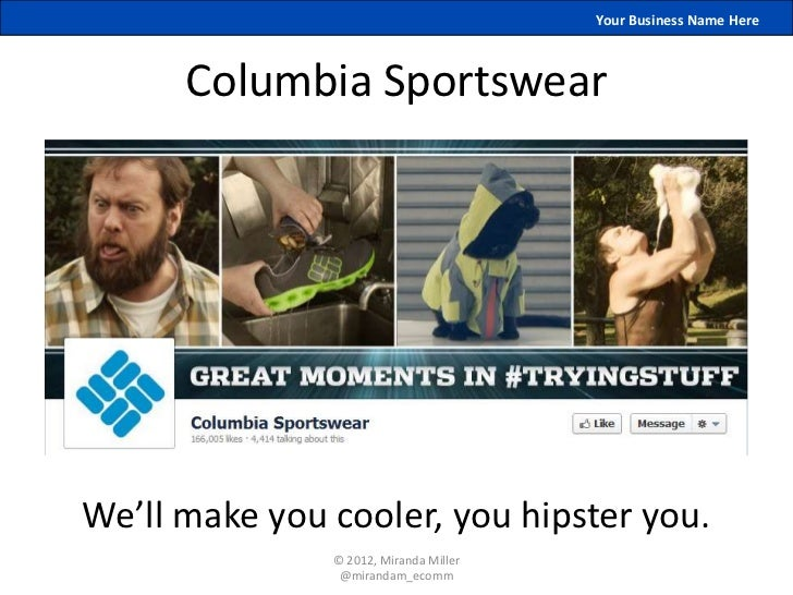 Your Business Name Here      Columbia SportswearWe'll make you cooler, you hipster you.               © 2012, Miranda Mill...