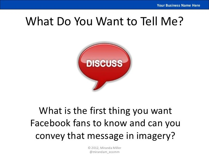Your Business Name HereWhat Do You Want to Tell Me?  What is the first thing you wantFacebook fans to know and can you con...