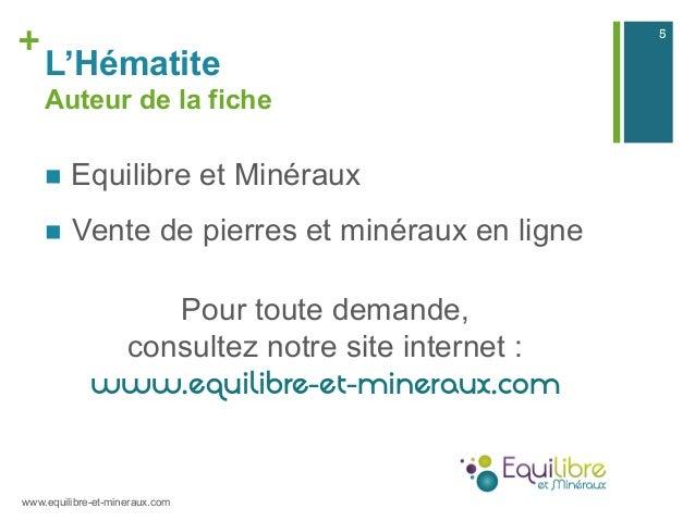 + L'Hématite Auteur de la fiche n Equilibre et Minéraux n Vente de pierres et minéraux en ligne Pour toute demande, co...